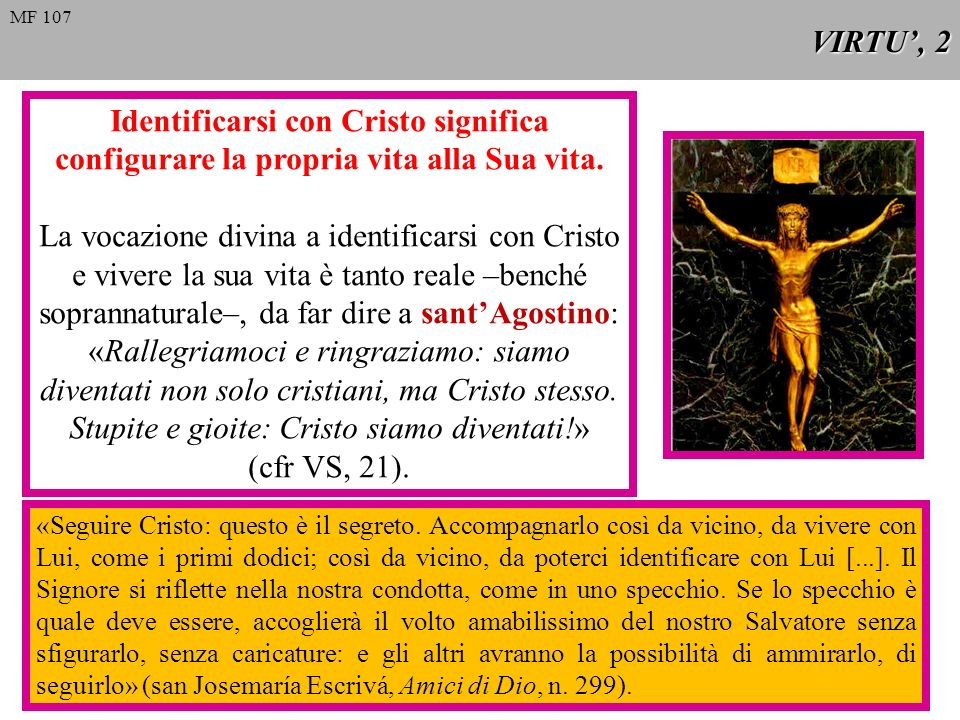 VIRTU', 2 MF 107. Identificarsi con Cristo significa configurare la propria vita alla Sua vita.