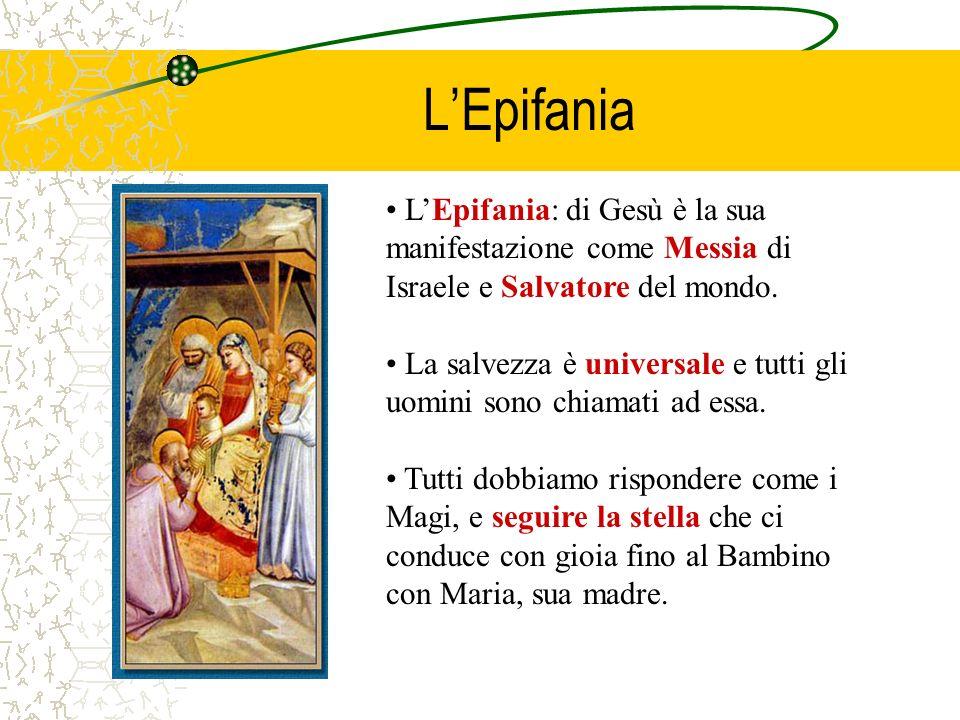 L'Epifania L'Epifania: di Gesù è la sua manifestazione come Messia di Israele e Salvatore del mondo.