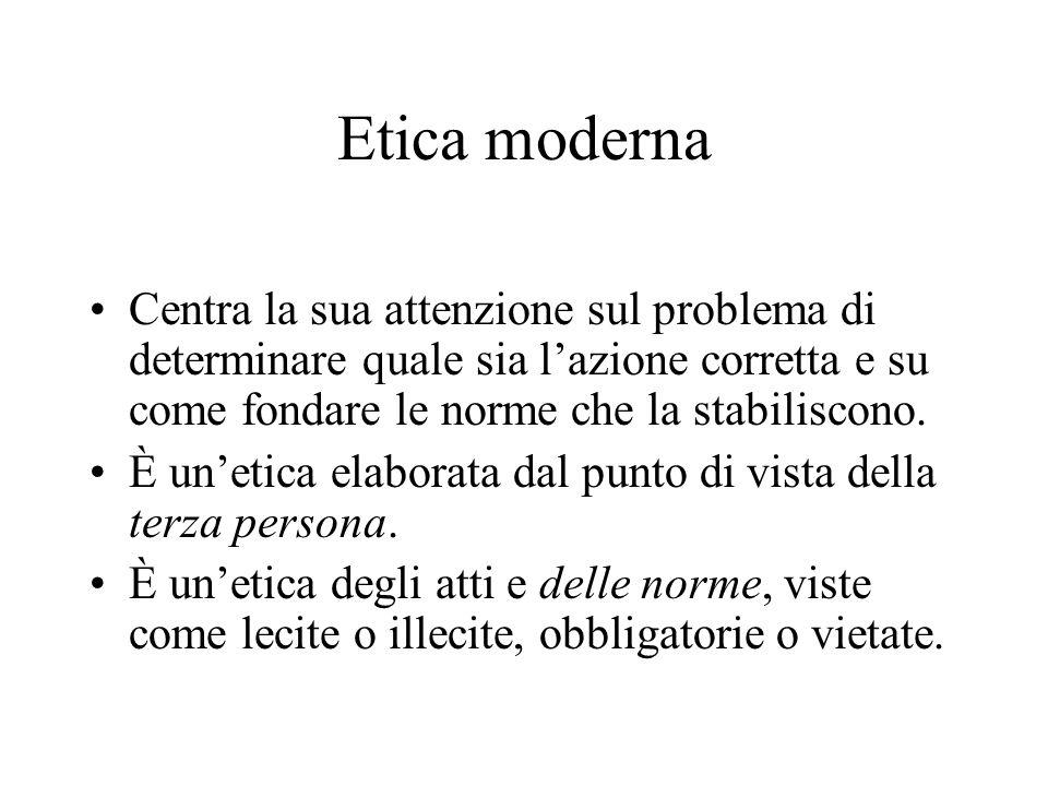 Etica moderna Centra la sua attenzione sul problema di determinare quale sia l'azione corretta e su come fondare le norme che la stabiliscono.