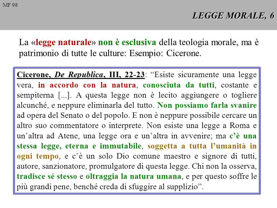 LEGGE MORALE, 6 MF 98. La «legge naturale» non è esclusiva della teologia morale, ma è patrimonio di tutte le culture: Esempio: Cicerone.
