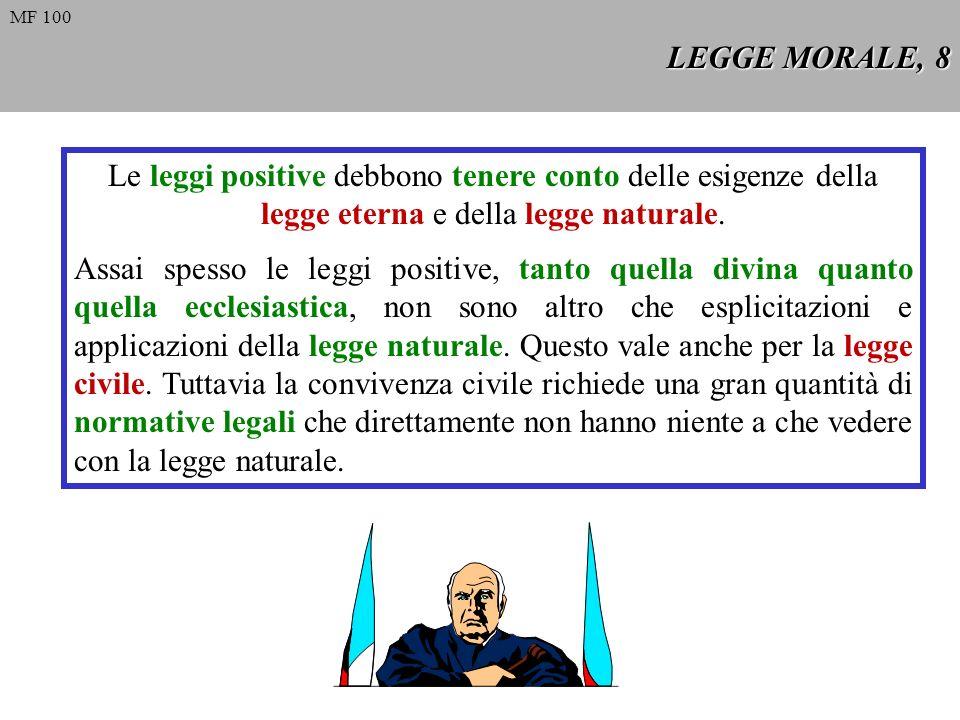 LEGGE MORALE, 8 MF 100. Le leggi positive debbono tenere conto delle esigenze della legge eterna e della legge naturale.