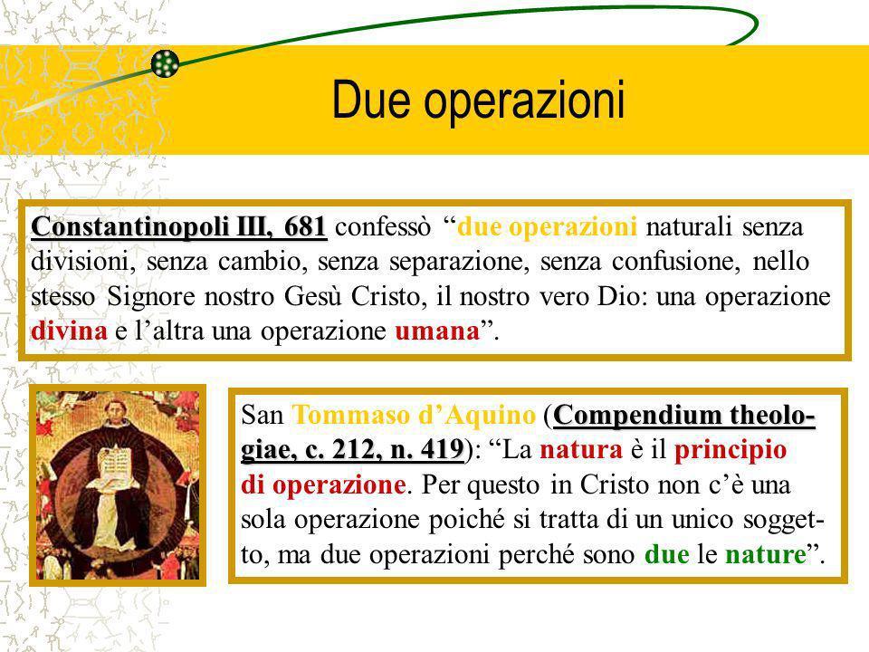 Due operazioniConstantinopoli III, 681 confessò due operazioni naturali senza. divisioni, senza cambio, senza separazione, senza confusione, nello.