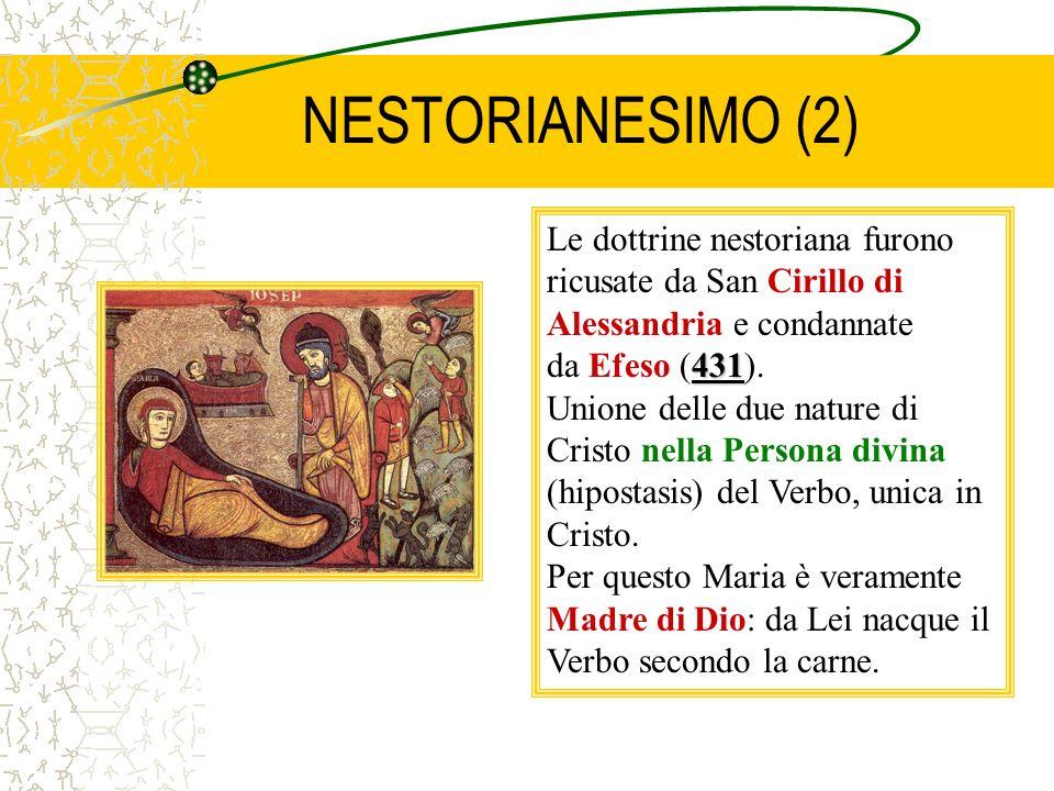NESTORIANESIMO (2) Le dottrine nestoriana furono ricusate da San Cirillo di Alessandria e condannate.