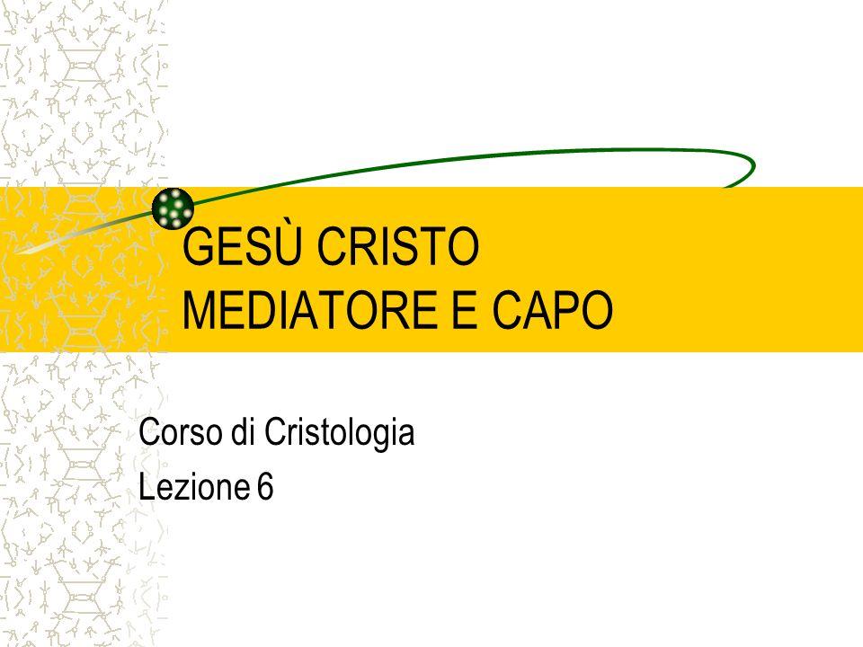 GESÙ CRISTO MEDIATORE E CAPO