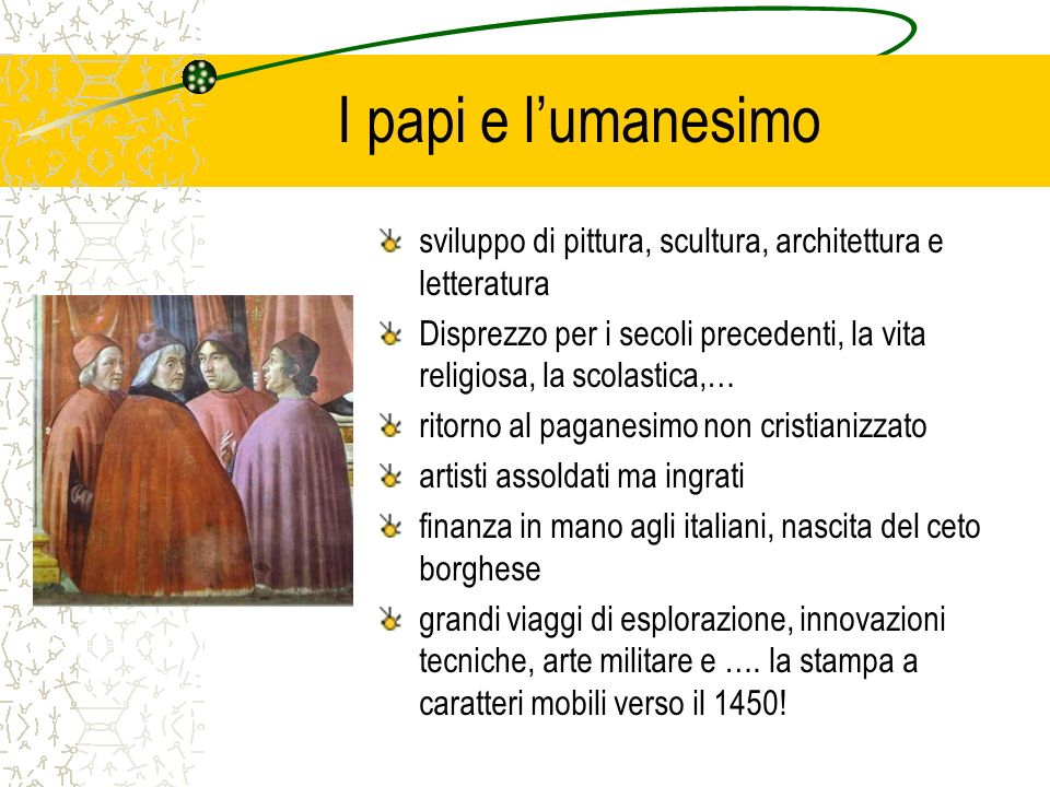 I papi e l'umanesimo sviluppo di pittura, scultura, architettura e letteratura.