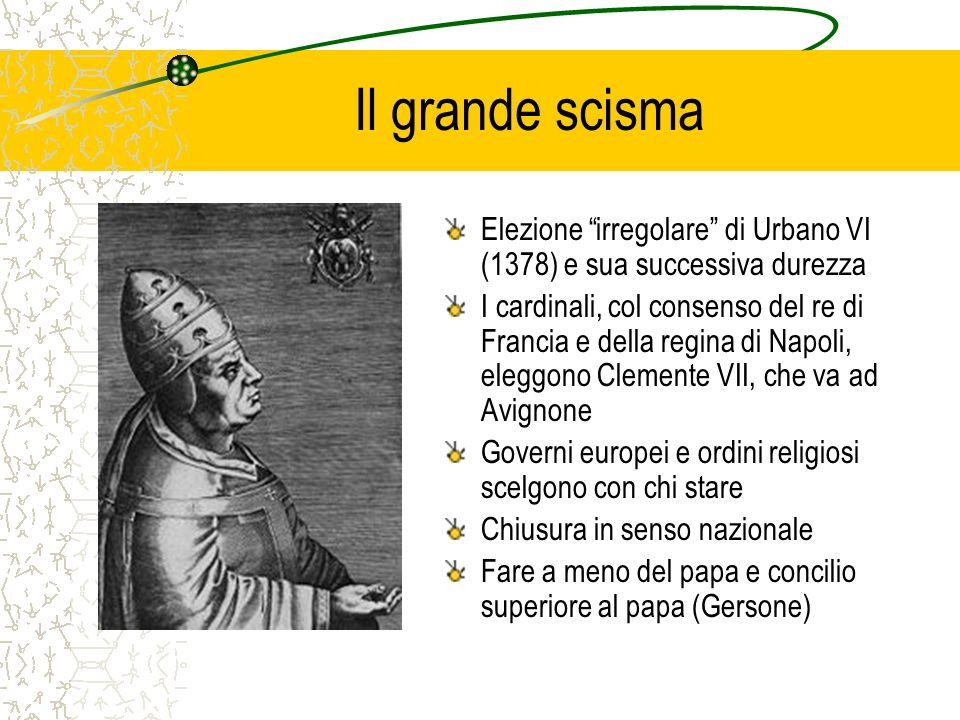 Il grande scisma Elezione irregolare di Urbano VI (1378) e sua successiva durezza.