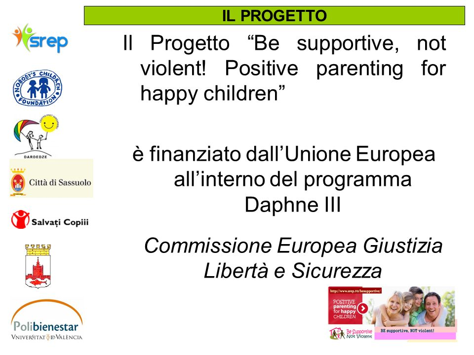 IL PROGETTO Il Progetto Be supportive, not violent! Positive parenting for happy children