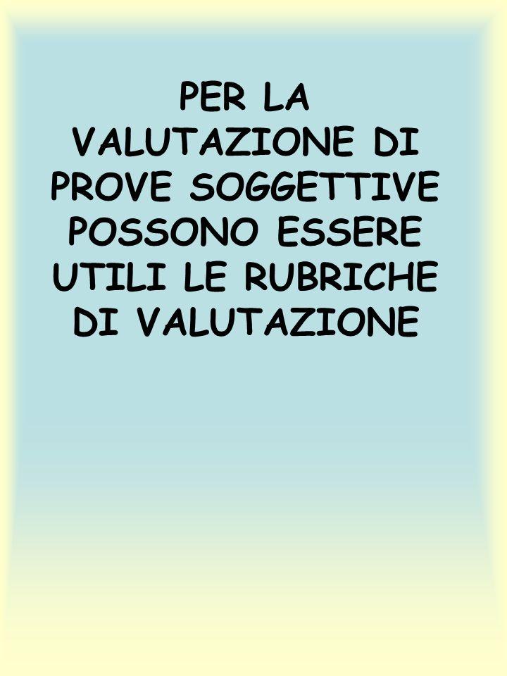 PER LA VALUTAZIONE DI PROVE SOGGETTIVE POSSONO ESSERE UTILI LE RUBRICHE DI VALUTAZIONE