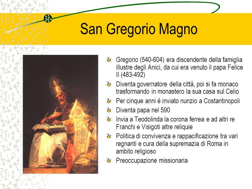 San Gregorio Magno Gregorio (540-604) era discendente della famiglia illustre degli Anici, da cui era venuto il papa Felice II (483-492)