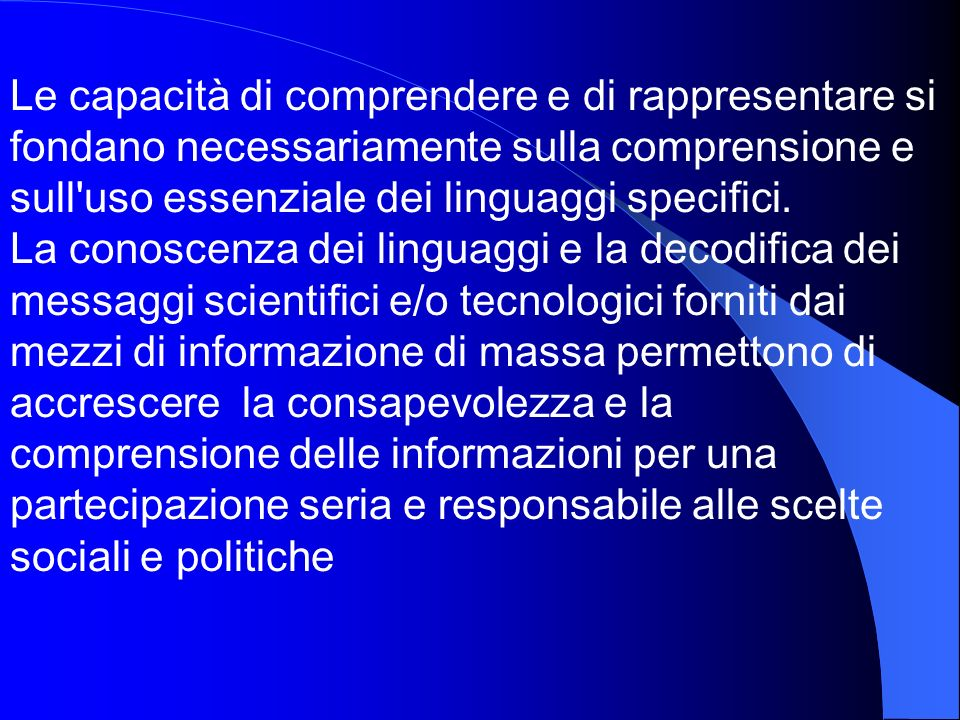 Le capacità di comprendere e di rappresentare si fondano necessariamente sulla comprensione e sull uso essenziale dei linguaggi specifici.
