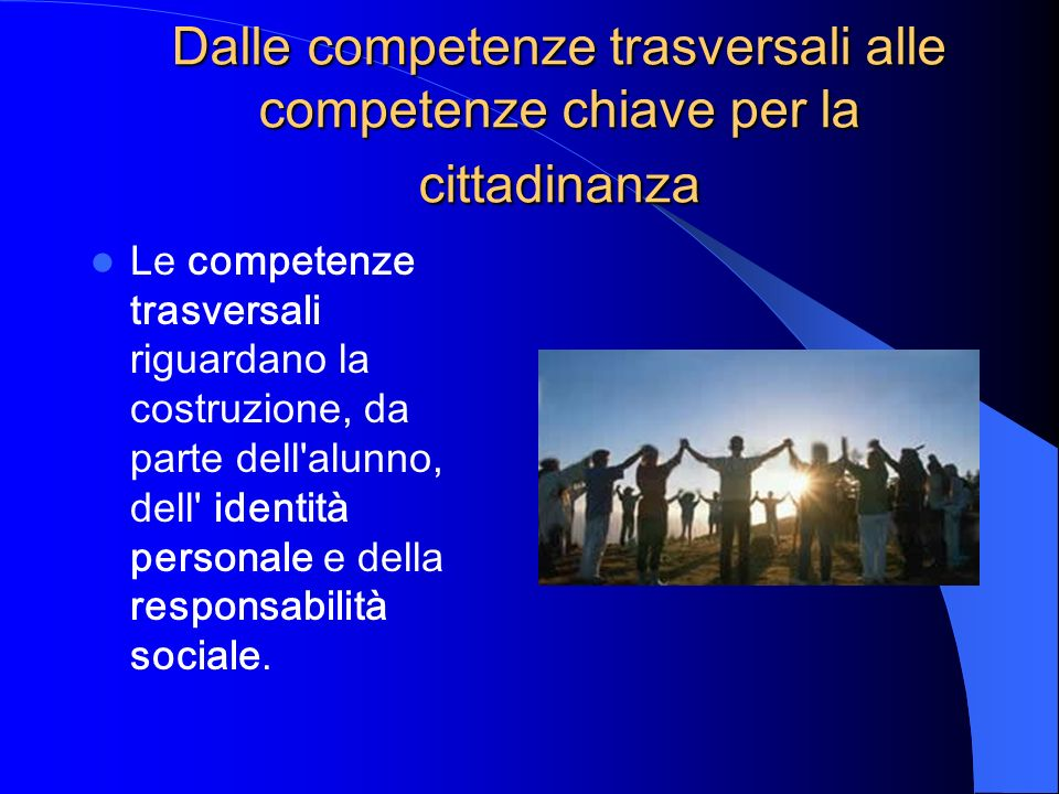 Dalle competenze trasversali alle competenze chiave per la cittadinanza
