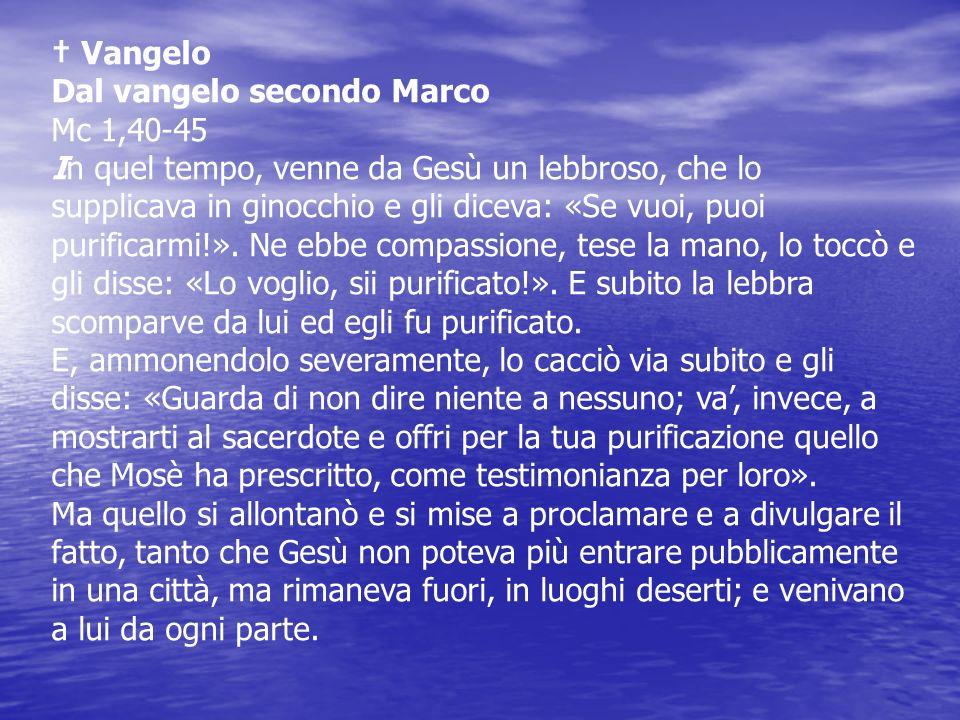 † Vangelo Dal vangelo secondo Marco. Mc 1,40-45.