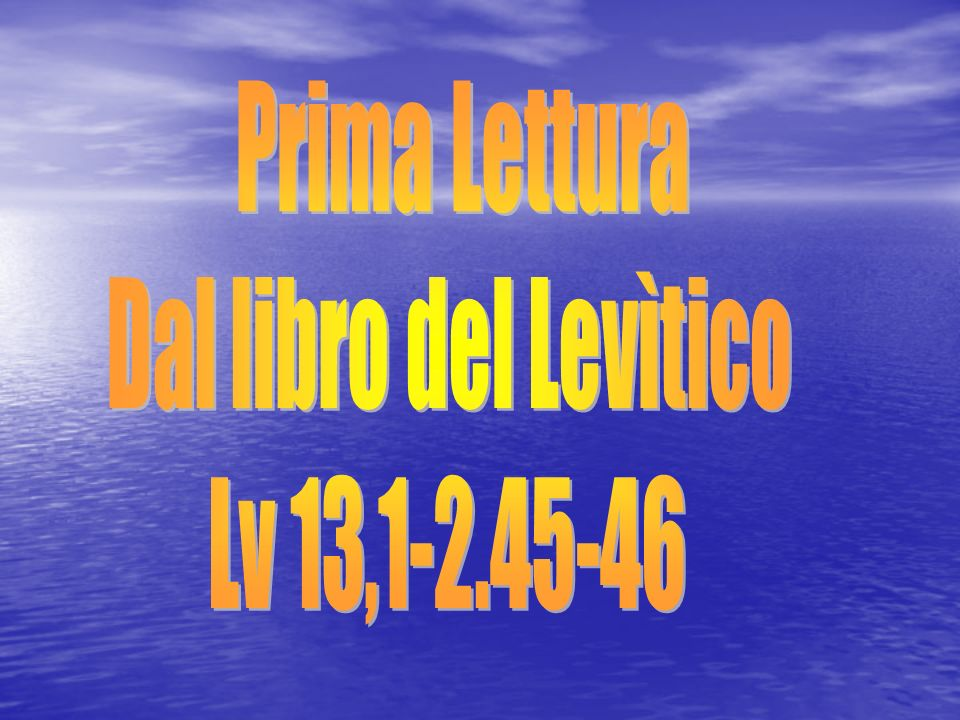 Prima Lettura Dal libro del Levìtico Lv 13,1-2.45-46