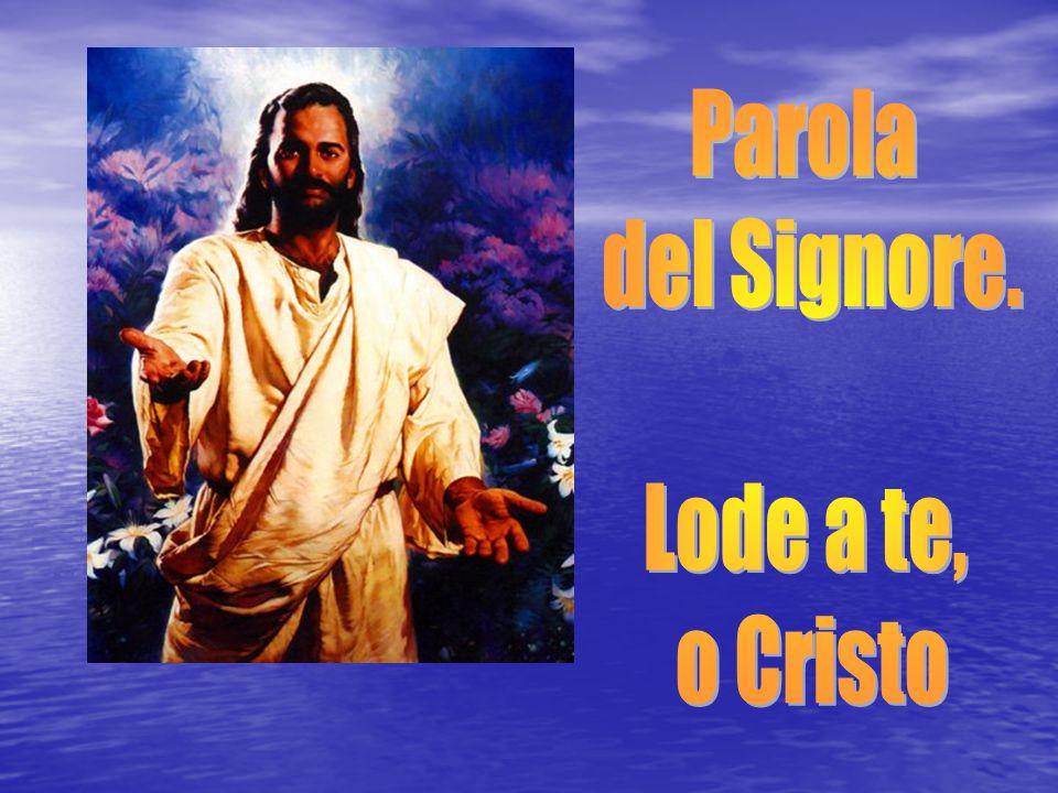 Parola del Signore. Lode a te, o Cristo