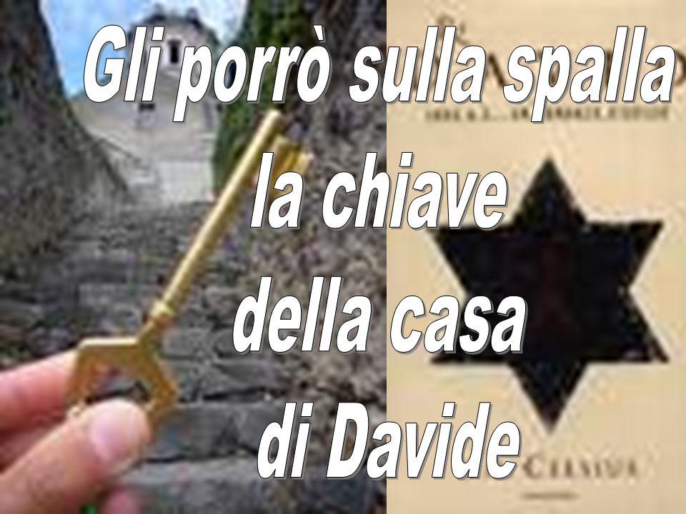 Gli porrò sulla spalla la chiave della casa di Davide