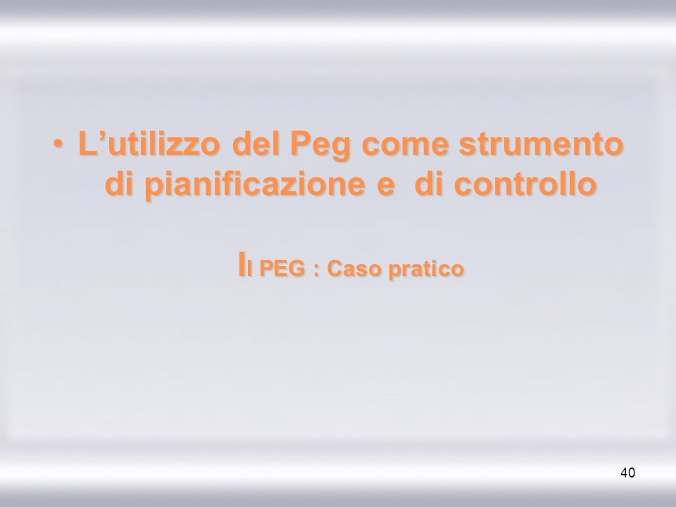 L'utilizzo del Peg come strumento di pianificazione e di controllo Il PEG : Caso pratico