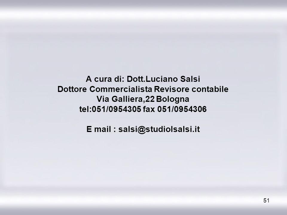 A cura di: Dott.Luciano Salsi Dottore Commercialista Revisore contabile Via Galliera,22 Bologna tel:051/0954305 fax 051/0954306 E mail : salsi@studiolsalsi.it
