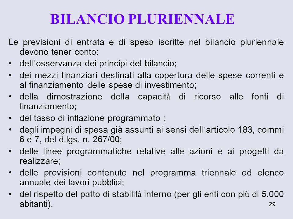 BILANCIO PLURIENNALE Le previsioni di entrata e di spesa iscritte nel bilancio pluriennale devono tener conto: