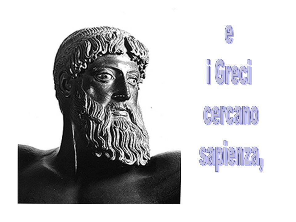 e i Greci cercano sapienza,