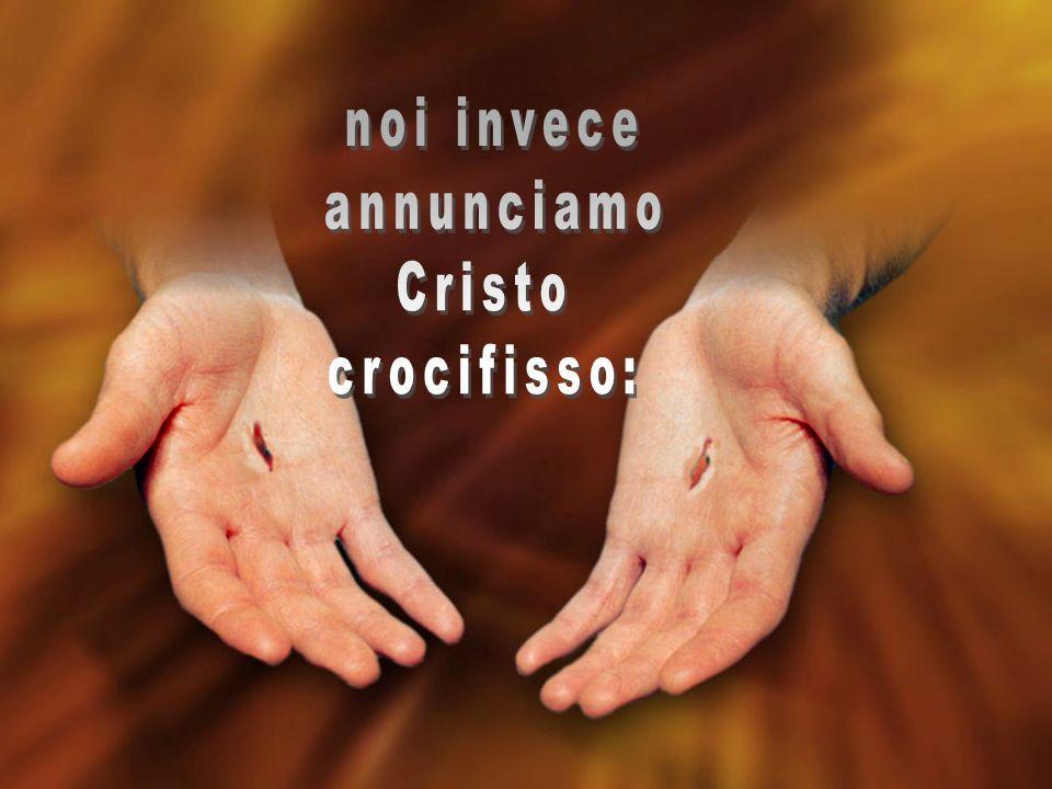 noi invece annunciamo Cristo crocifisso: