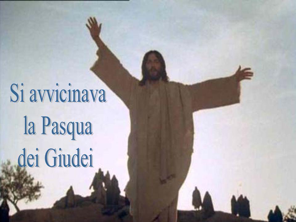 Si avvicinava la Pasqua dei Giudei