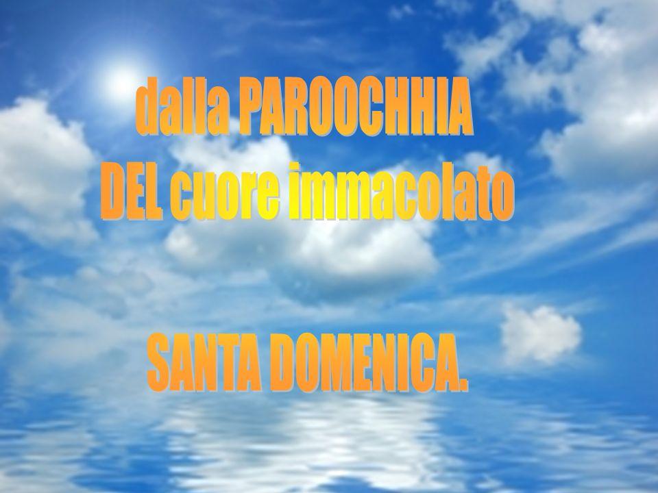 dalla PAROOCHHIA DEL cuore immacolato SANTA DOMENICA.