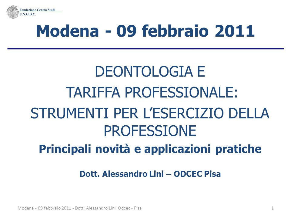 Modena - 09 febbraio 2011 DEONTOLOGIA E TARIFFA PROFESSIONALE: