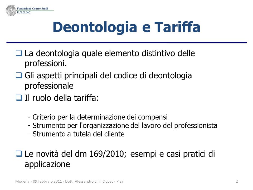 Deontologia e Tariffa La deontologia quale elemento distintivo delle professioni. Gli aspetti principali del codice di deontologia professionale.