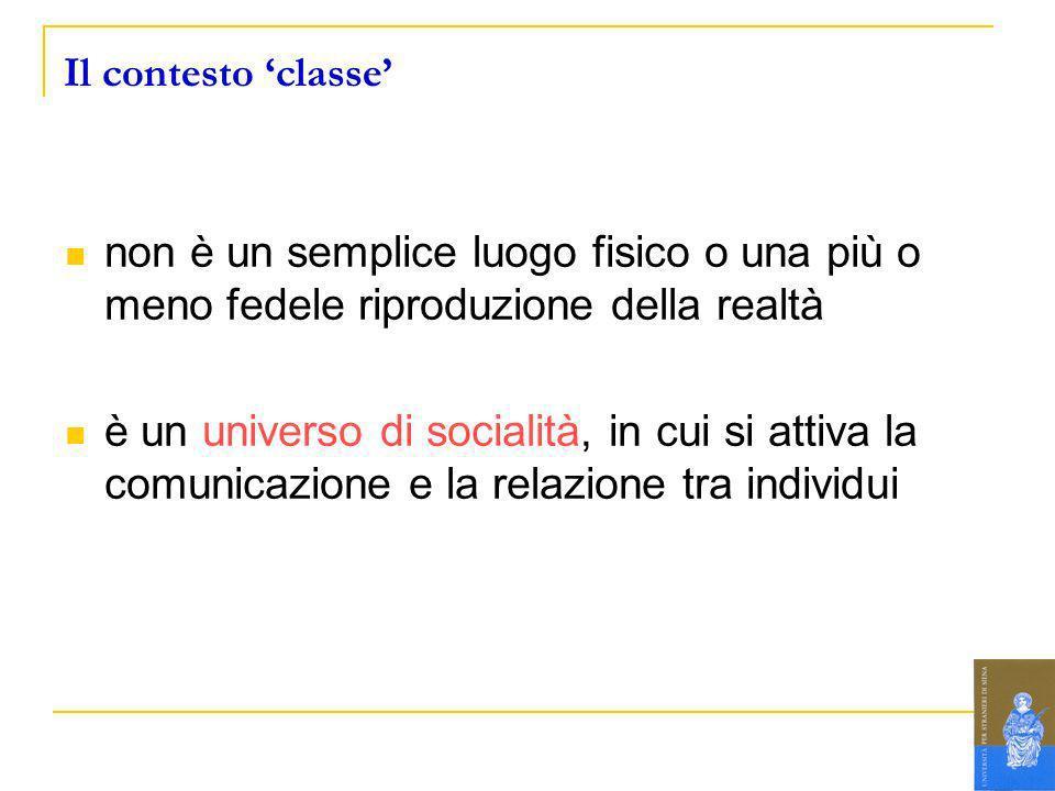 Il contesto 'classe' non è un semplice luogo fisico o una più o meno fedele riproduzione della realtà.
