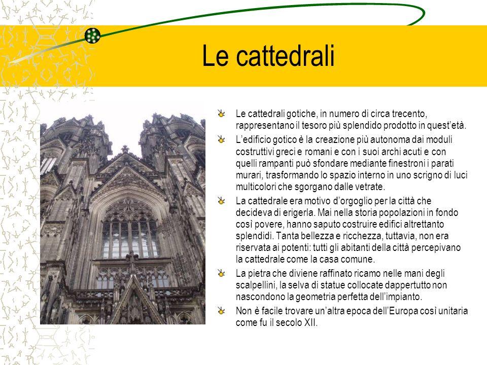Le cattedrali Le cattedrali gotiche, in numero di circa trecento, rappresentano il tesoro più splendido prodotto in quest'età.