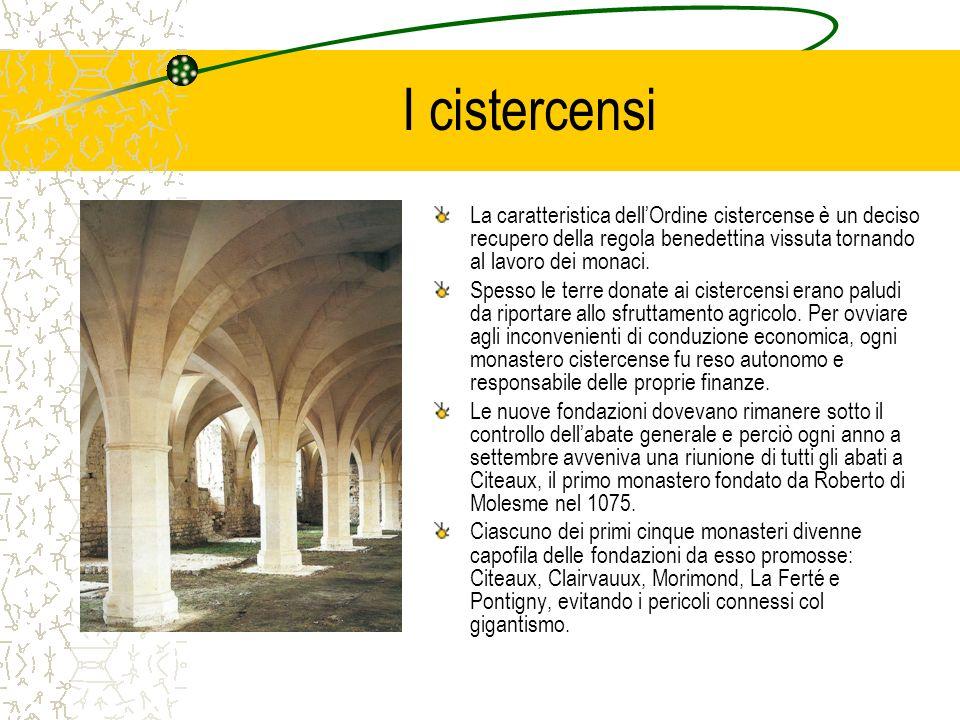 I cistercensi La caratteristica dell'Ordine cistercense è un deciso recupero della regola benedettina vissuta tornando al lavoro dei monaci.