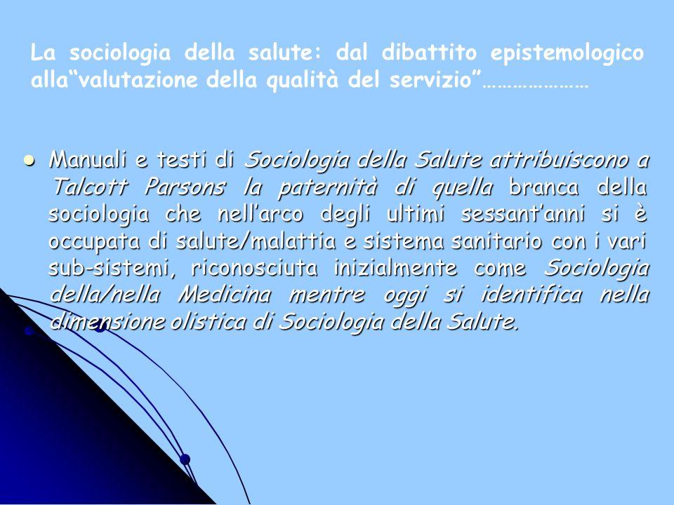 La sociologia della salute: dal dibattito epistemologico alla valutazione della qualità del servizio …………………