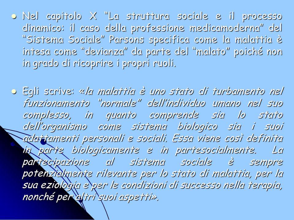 Nel capitolo X La struttura sociale e il processo dinamico: il caso della professione medicamoderna del Sistema Sociale Parsons specifica come la malattia è intesa come devianza da parte del malato poiché non in grado di ricoprire i propri ruoli.