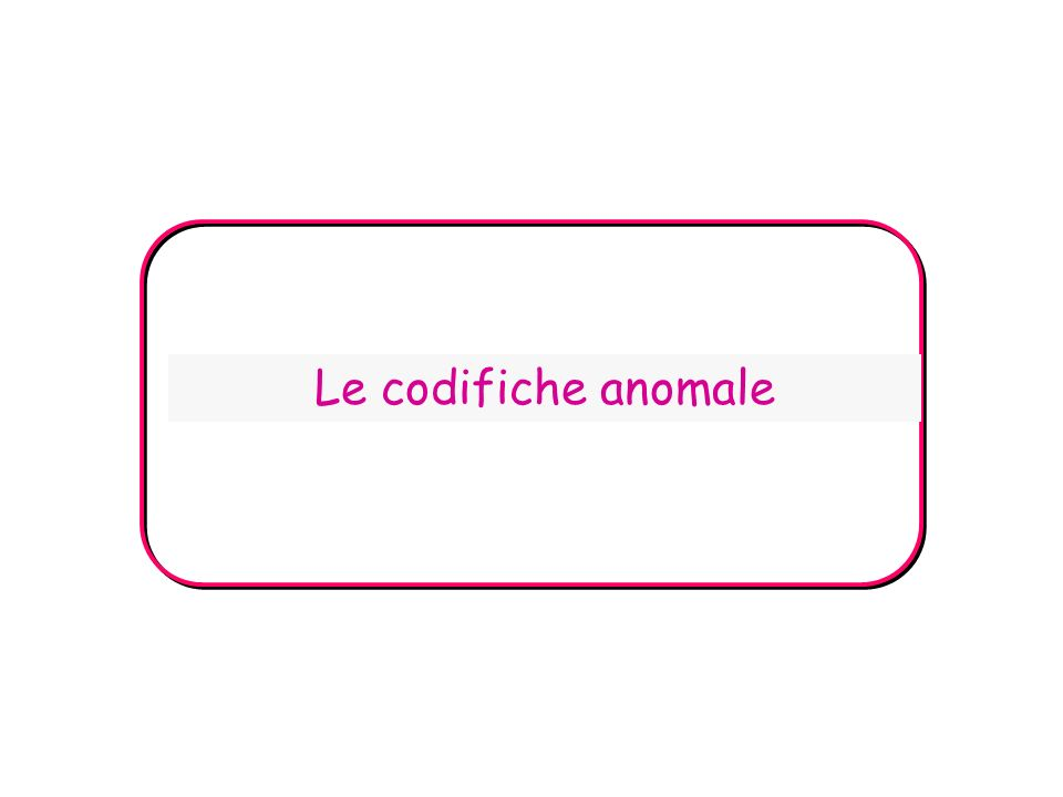 Le codifiche anomale