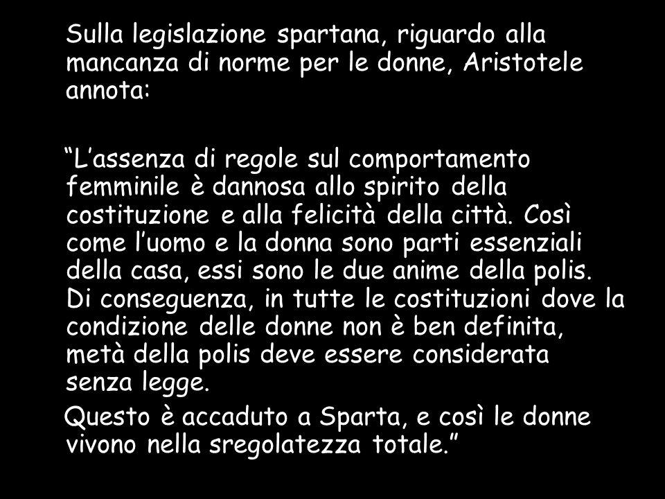 Sulla legislazione spartana, riguardo alla mancanza di norme per le donne, Aristotele annota:
