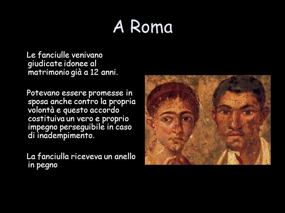 A Roma Le fanciulle venivano giudicate idonee al matrimonio già a 12 anni.