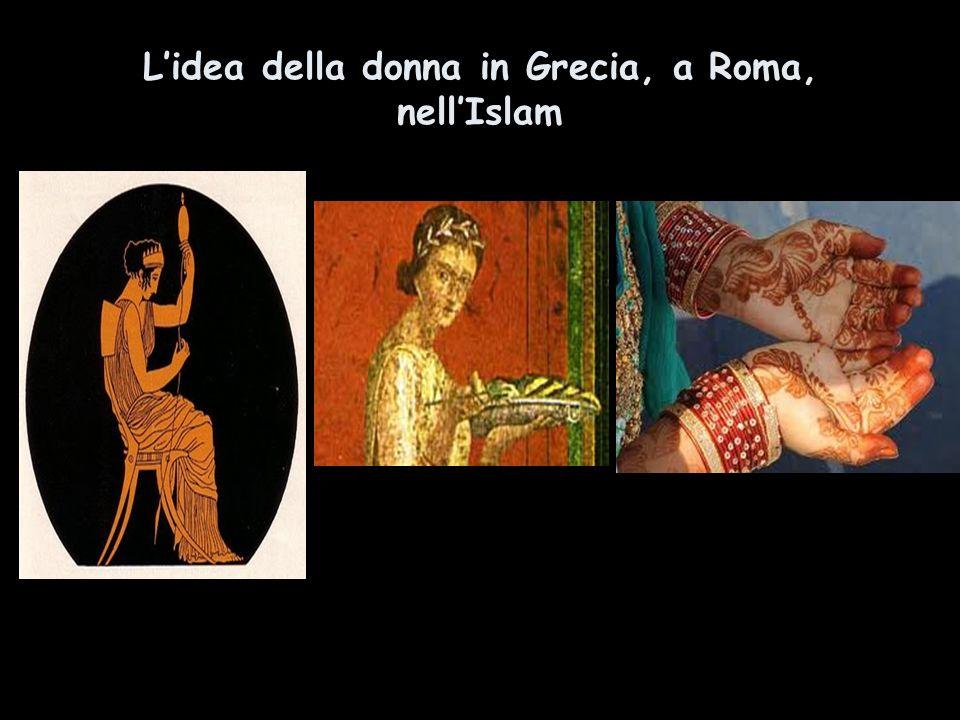 L'idea della donna in Grecia, a Roma, nell'Islam