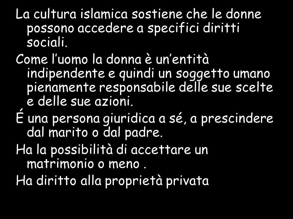 La cultura islamica sostiene che le donne possono accedere a specifici diritti sociali.