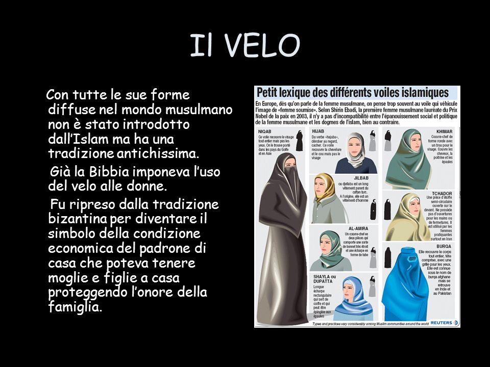 Il VELO Con tutte le sue forme diffuse nel mondo musulmano non è stato introdotto dall'Islam ma ha una tradizione antichissima.