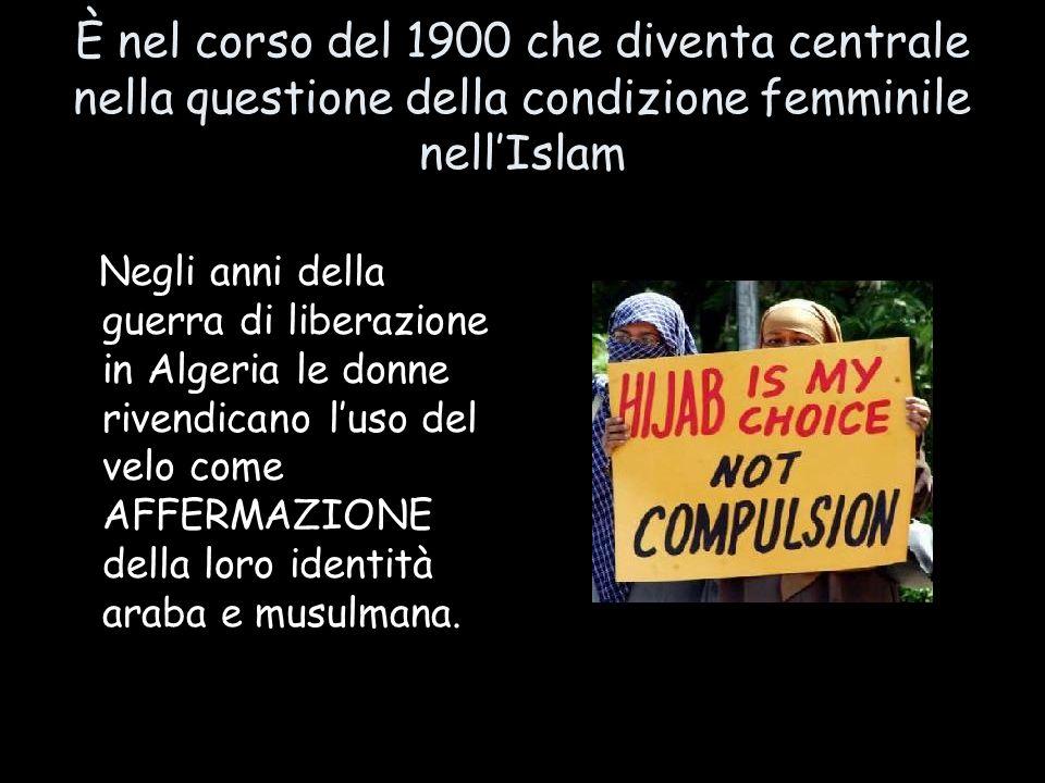 È nel corso del 1900 che diventa centrale nella questione della condizione femminile nell'Islam
