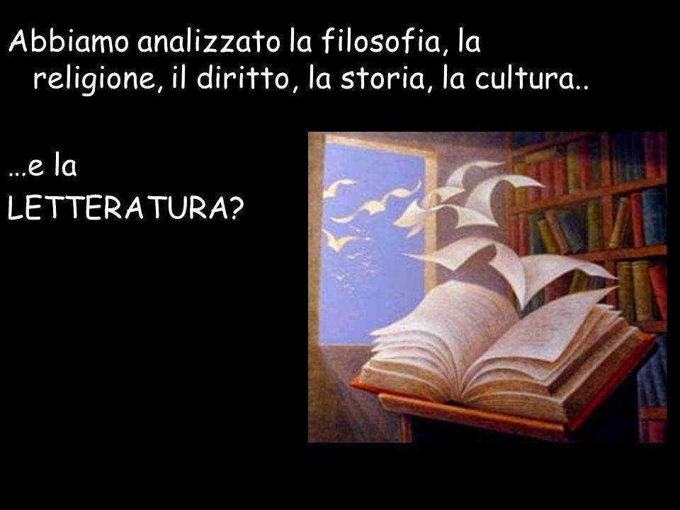 Abbiamo analizzato la filosofia, la religione, il diritto, la storia, la cultura..