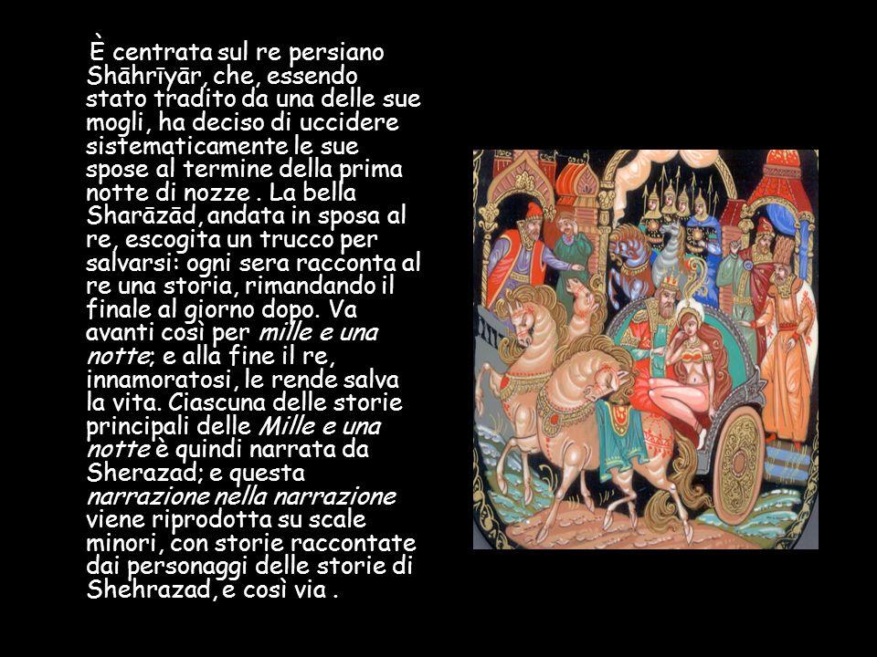 È centrata sul re persiano Shāhrīyār, che, essendo stato tradito da una delle sue mogli, ha deciso di uccidere sistematicamente le sue spose al termine della prima notte di nozze .