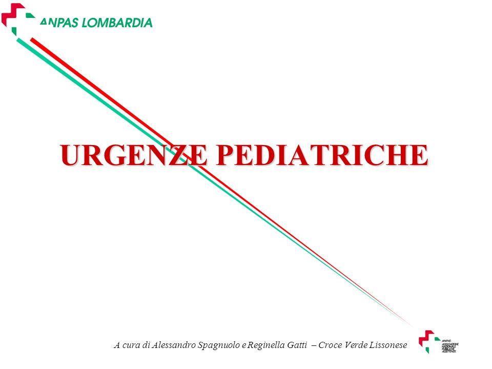 URGENZE PEDIATRICHE A cura di Alessandro Spagnuolo e Reginella Gatti – Croce Verde Lissonese