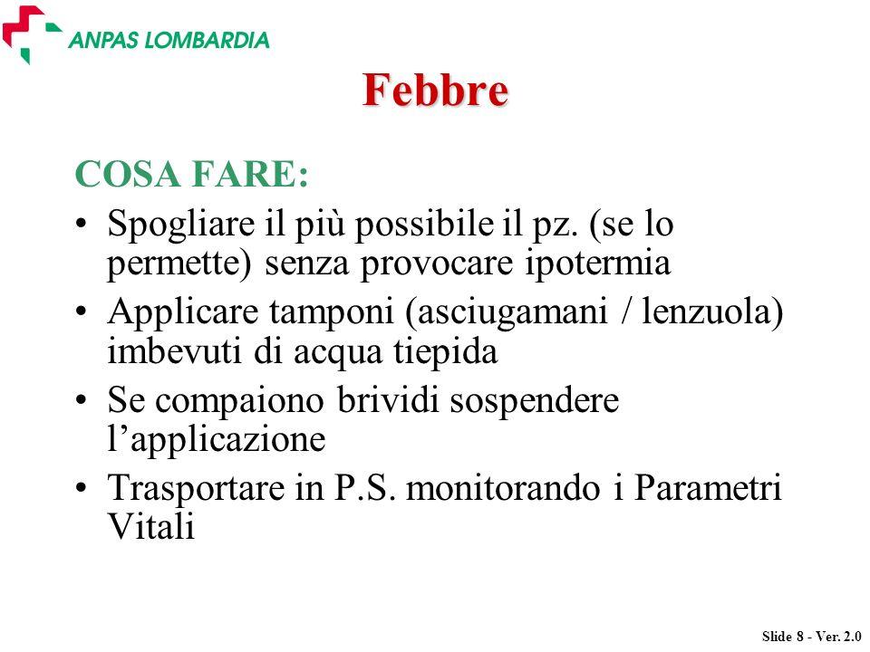 Febbre COSA FARE: Spogliare il più possibile il pz. (se lo permette) senza provocare ipotermia.