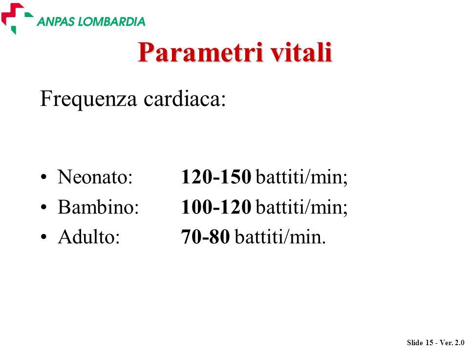 Parametri vitali Frequenza cardiaca: Neonato: 120-150 battiti/min;