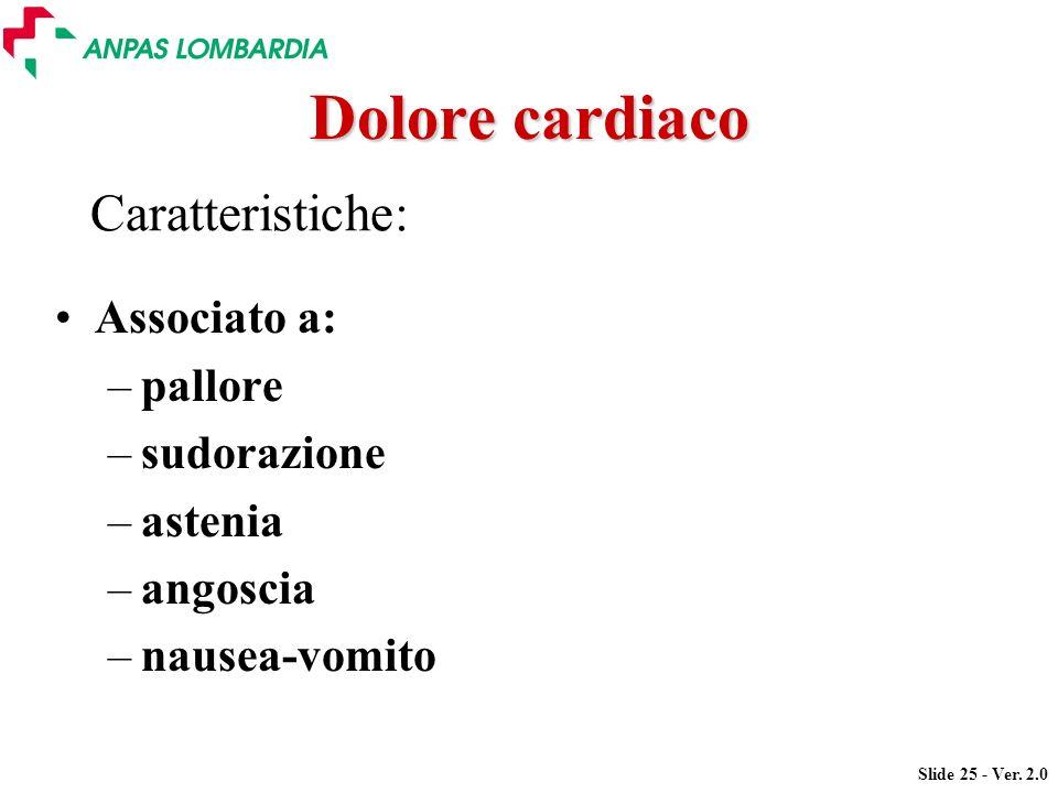 Dolore cardiaco Caratteristiche: Associato a: pallore sudorazione