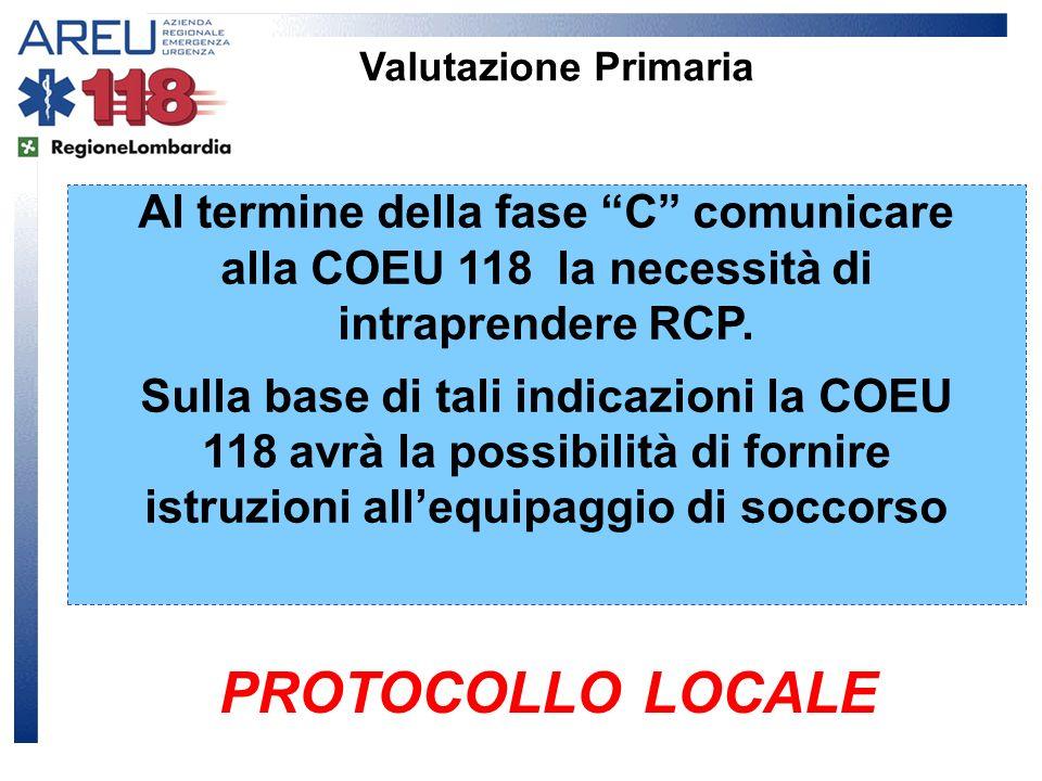 Valutazione Primaria Al termine della fase C comunicare alla COEU 118 la necessità di intraprendere RCP.
