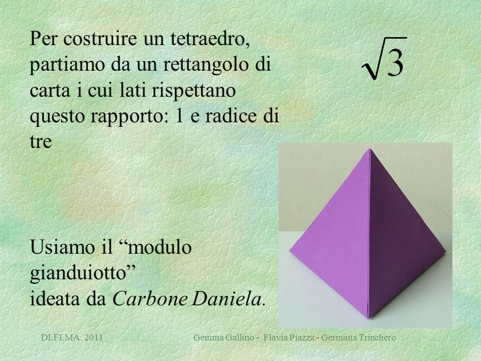 Per costruire un tetraedro, partiamo da un rettangolo di carta i cui lati rispettano questo rapporto: 1 e radice di tre Usiamo il modulo gianduiotto ideata da Carbone Daniela.