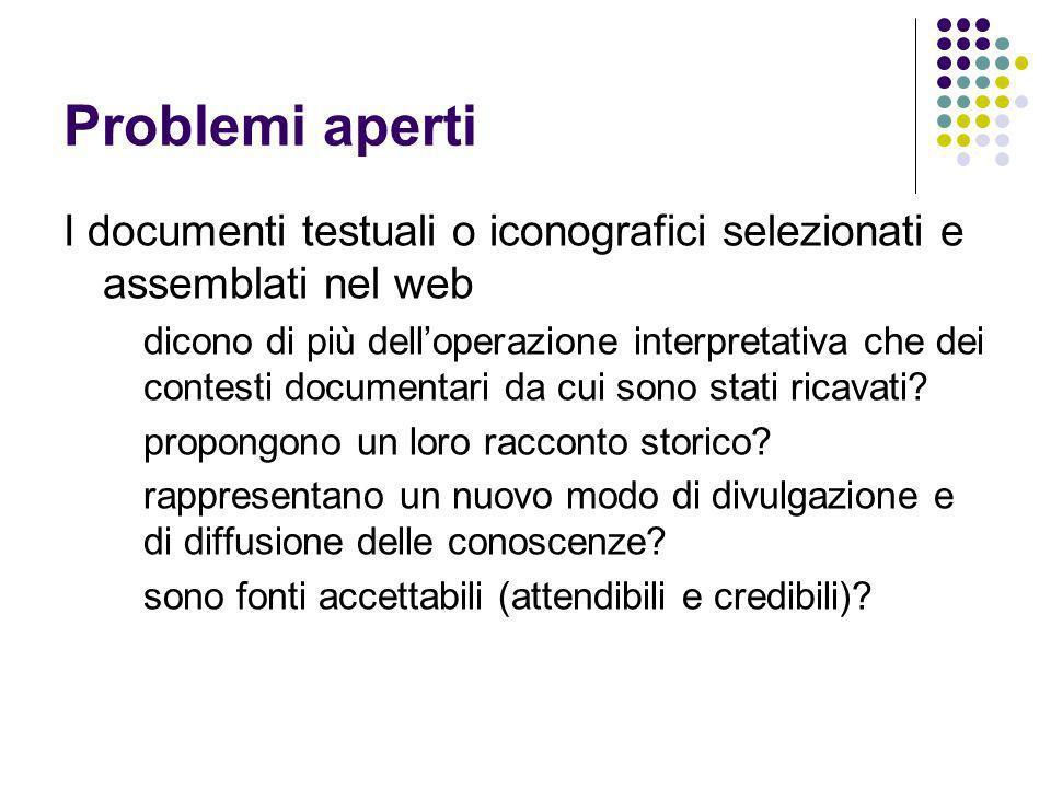 Problemi aperti I documenti testuali o iconografici selezionati e assemblati nel web.