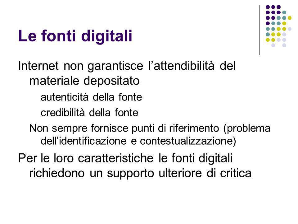 Le fonti digitaliInternet non garantisce l'attendibilità del materiale depositato. autenticità della fonte.